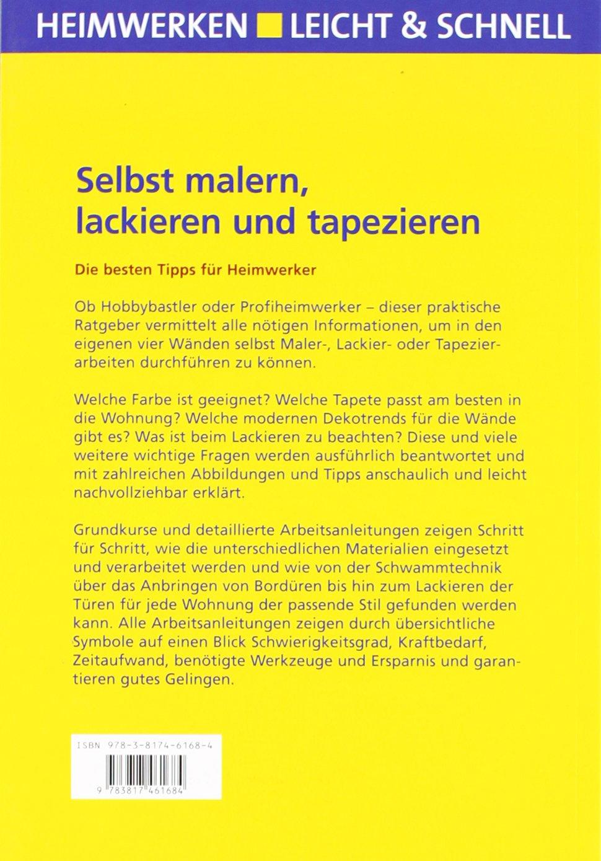 Selbst Malern, Lackieren Und Tapezieren: Schritt Für Schritt Richtig  Gemacht Heimwerken Leicht U0026 Schnell: Amazon.de: Jörg Seiler: Bücher