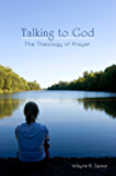 Talking to God: The Theology of Prayer