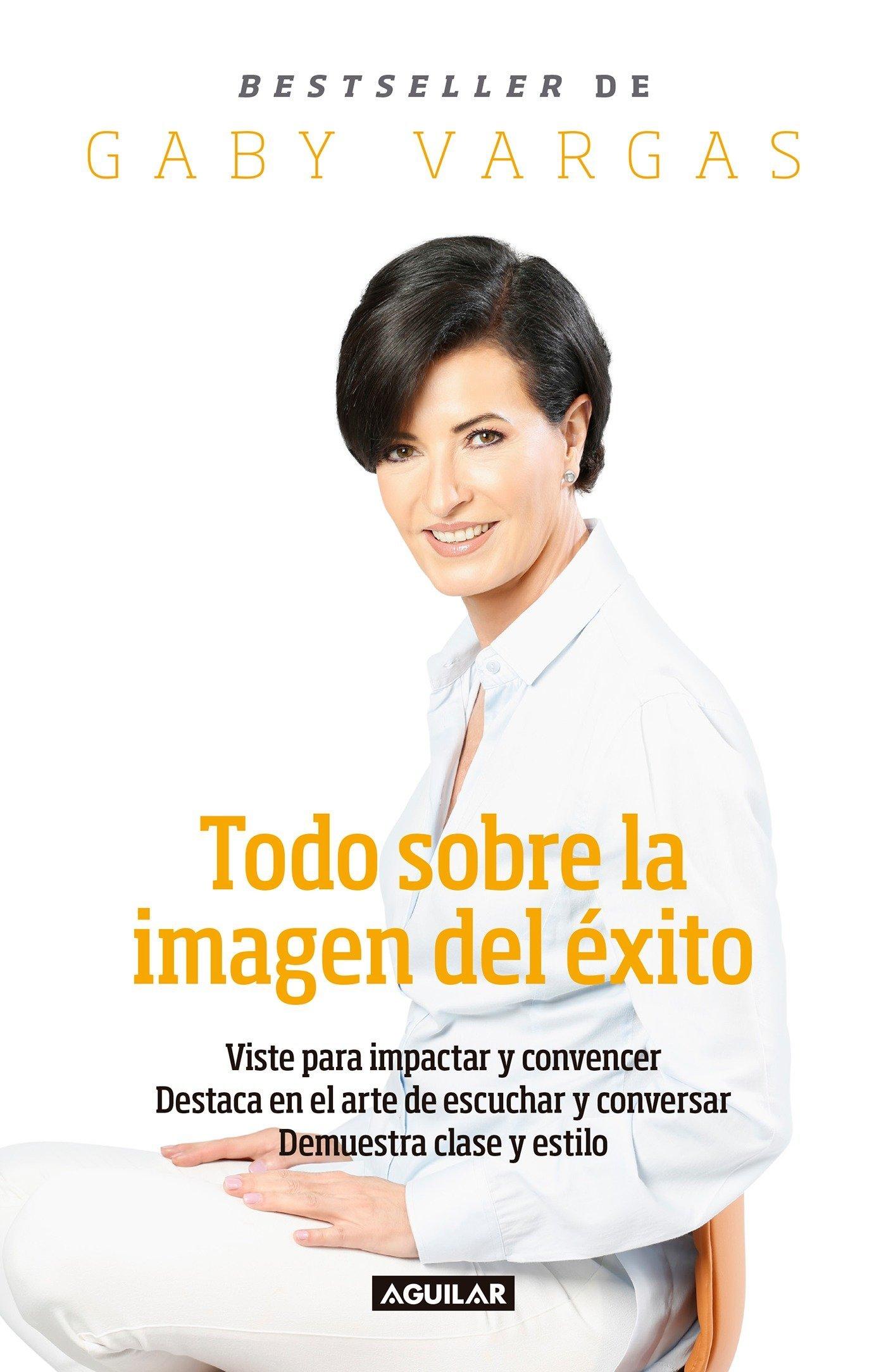 Todo sobre la imagen del exito (Spanish Edition) by Gaby Vargas