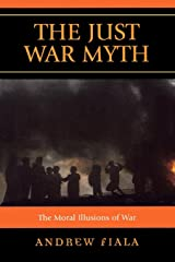 The Just War Myth: The Moral Illusions of War: The Moral Illusions of War Paperback