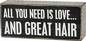 "Primitives By Kathy Black Dist. Box Sign - All You Need Is Love...And Great Hair, 6"" w x 2-1/2"" h x 1-3/4"" d"
