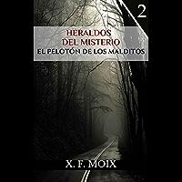 HERALDOS DEL MISTERIO: EL PELOTÓN DE LOS MALDITOS (Las crónicas de lo insólito nº 2)