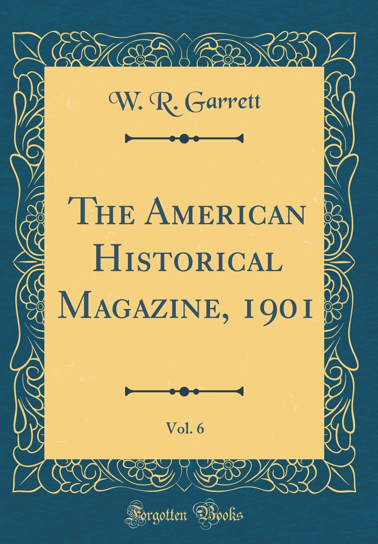 The American Historical Magazine, 1901, Vol. 6 (Classic Reprint) ebook