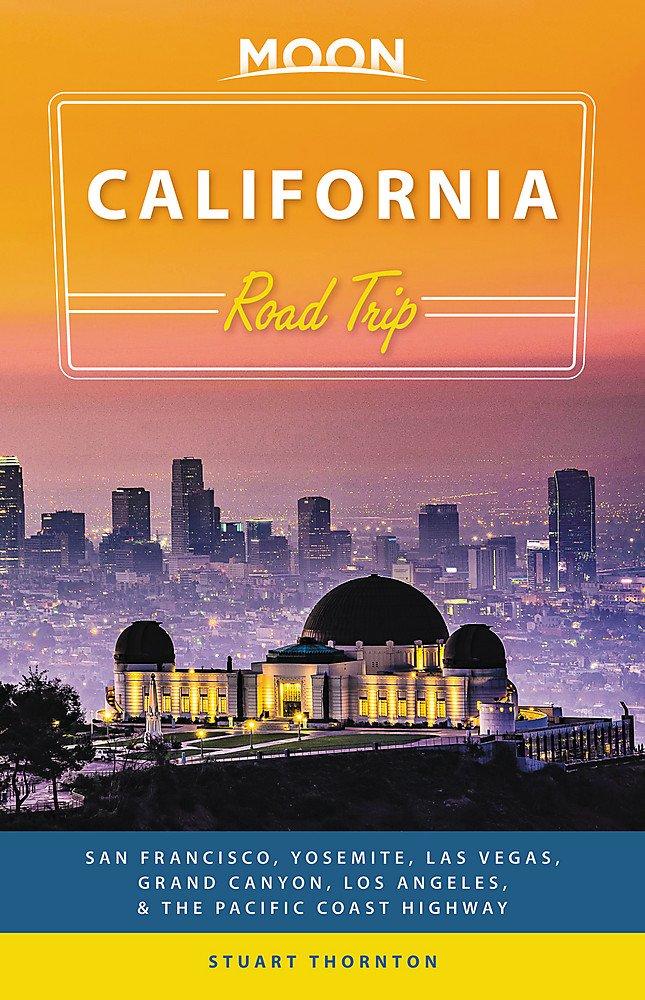 Read Online Moon California Road Trip: San Francisco, Yosemite, Las Vegas, Grand Canyon, Los Angeles & the Pacific Coast (Travel Guide) ebook