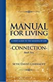 Manual For Living, Book 2: Connection- A User's Guide to the Meaning of Life