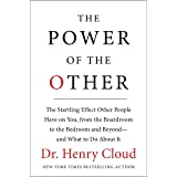The Power of the Other: The startling effect other people have on you, from the boardroom to the bedroom and beyond-and what