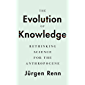 The Evolution of Knowledge: Rethinking Science for the Anthropocene