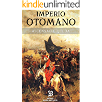 Império Otomano: A ascensão e queda de um dos maiores e impiedosos impérios da história