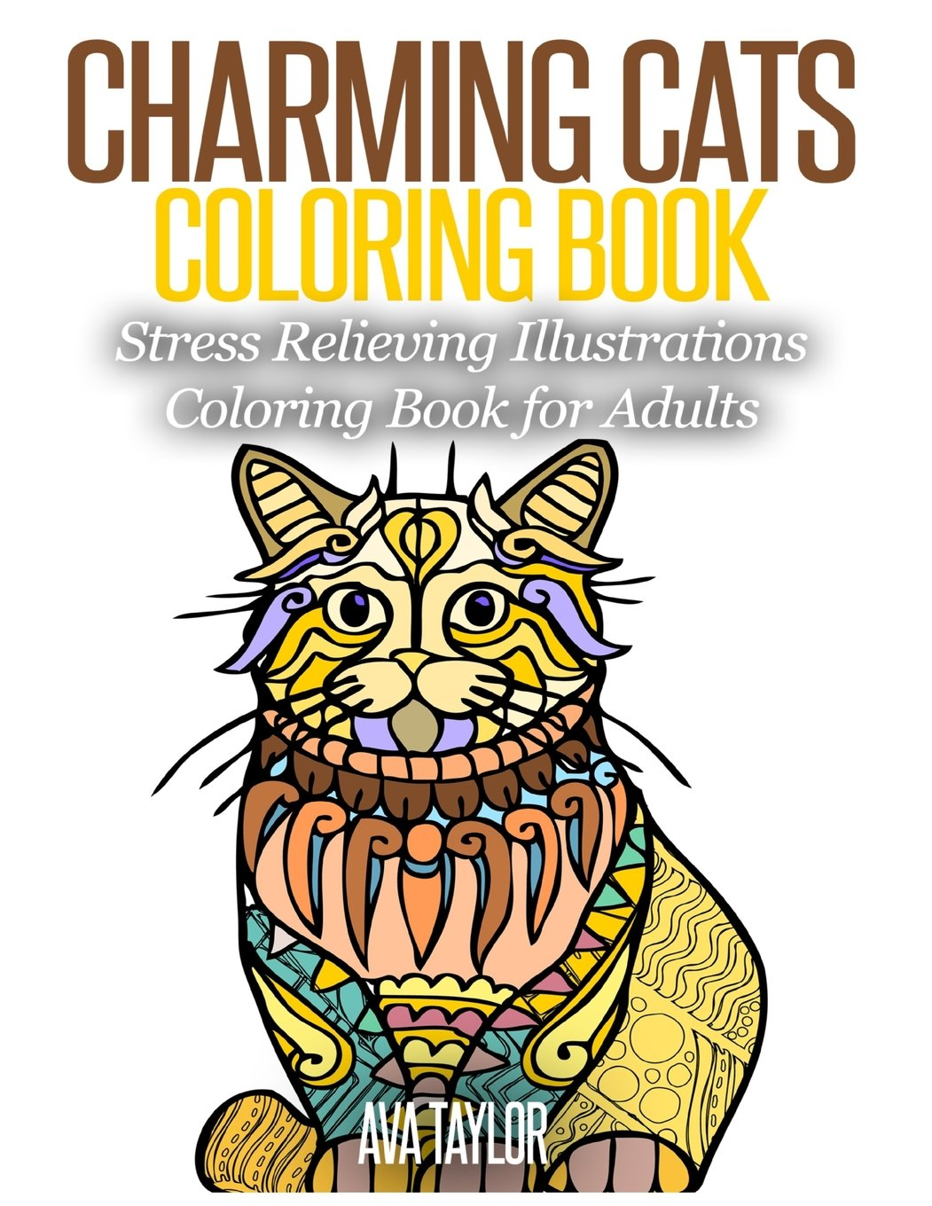 Stress relieving cats coloring - Amazon Com Charming Cats Coloring Book Stress Relieving Illustrations Coloring Book For Adults 9781517310288 Ava Taylor Lovink Coloring Books Books