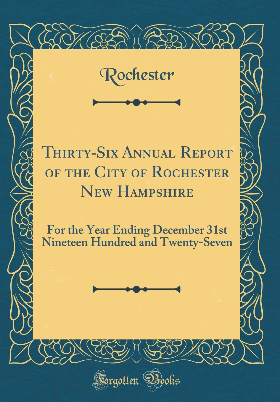 Thirty-Six Annual Report of the City of Rochester New Hampshire: For the Year Ending December 31st Nineteen Hundred and Twenty-Seven (Classic Reprint) PDF