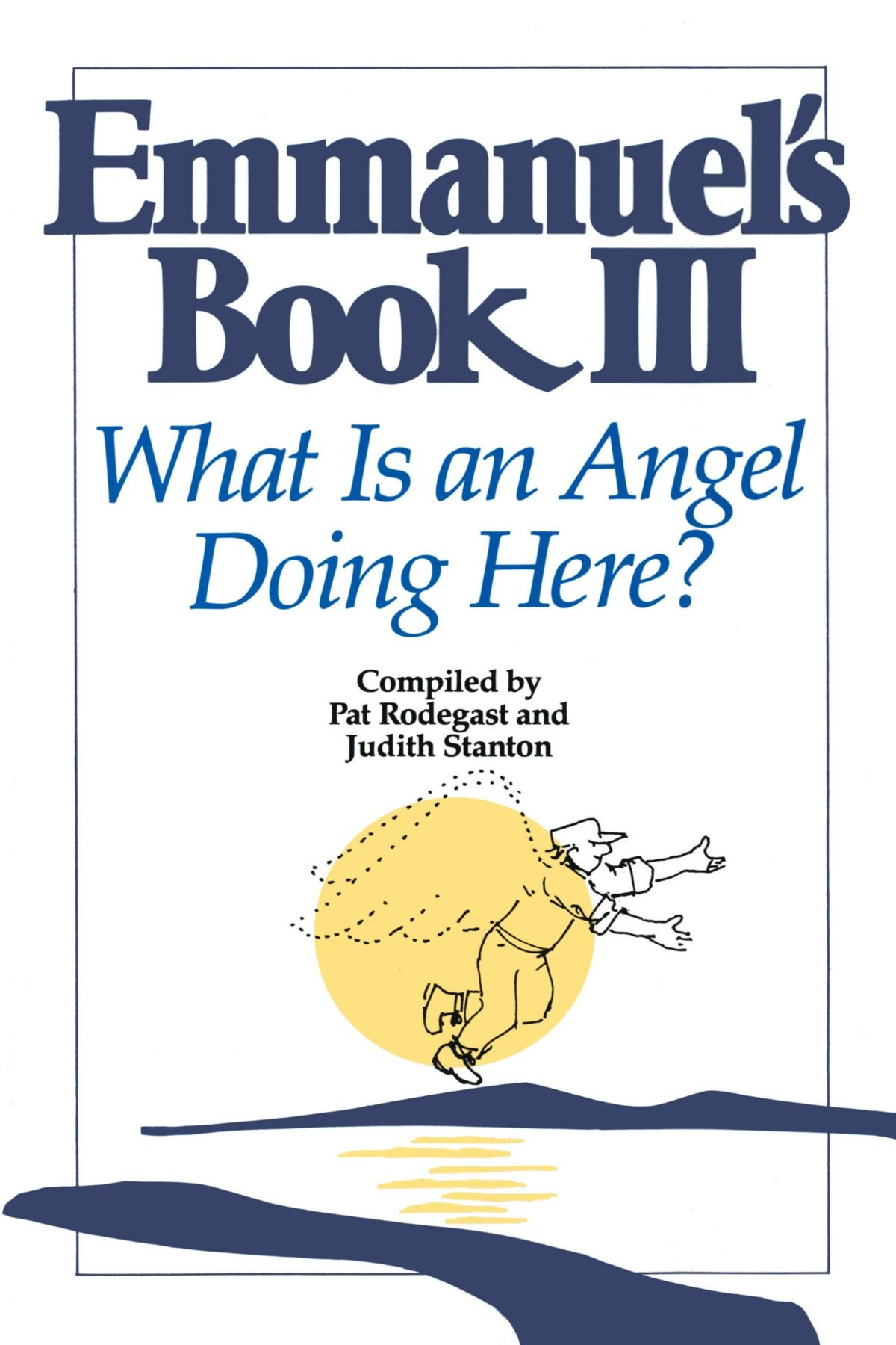 Emmanuel's Book Iii: What Is An Angel Doing Here?: Pat Rodegast, Judith  Stanton: 9780553374124: Amazon: Books