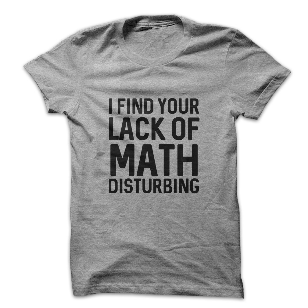 Amazon.com: Mad Over Shirts I Find Your Lack Of Math Disturbing ...