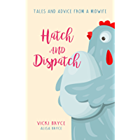 Hatch and Dispatch: Tales and Advice From a Midwife (English Edition)