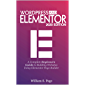 WORDPRESS AND ELEMENTOR 2020 EDITION: A Complete Beginners Guide to Building Websites Using Elementor Page Builder (English Edition)