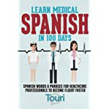 Learn Medical Spanish in 100 Days: Spanish Words & Phrases for Healthcare Professionals to Become Fluent Faster (Spanish…