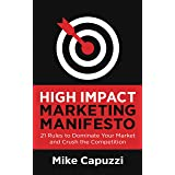 High Impact Marketing Manifesto: 21 Rules to Dominate Your Market and Crush the Competition (English Edition)
