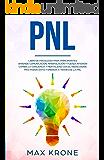 PNL: Libro de psicología para principiantes - Aprende comunicación, manipulación y fuerza interior - Cambia la conciencia y mentalida con el reencuadre ... (Psicología General nº 4) (Spanish Edition)