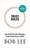 Trust Rules: How the World's Best Managers Create Great Places to Work