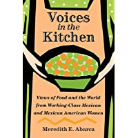 Voices in the Kitchen: Views of Food and the World from Working-Class Mexican and Mexican American Women (Rio Grande/Río Bravo: Borderlands Culture and Traditions)