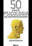 50 ideias de Psicologia: Que você precisa conhecer (Coleção 50 ideias)
