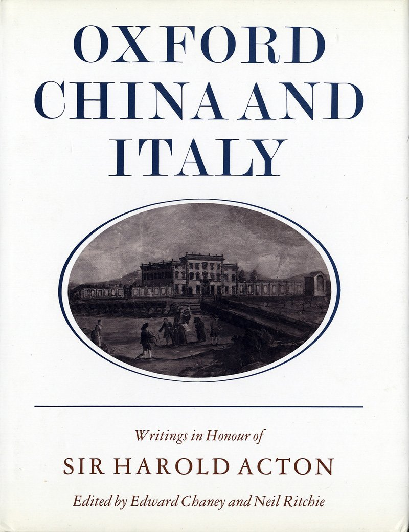 Oxford, China and Italy: Writings in Honour of Sir Harold Acton on His Eightieth Birthday
