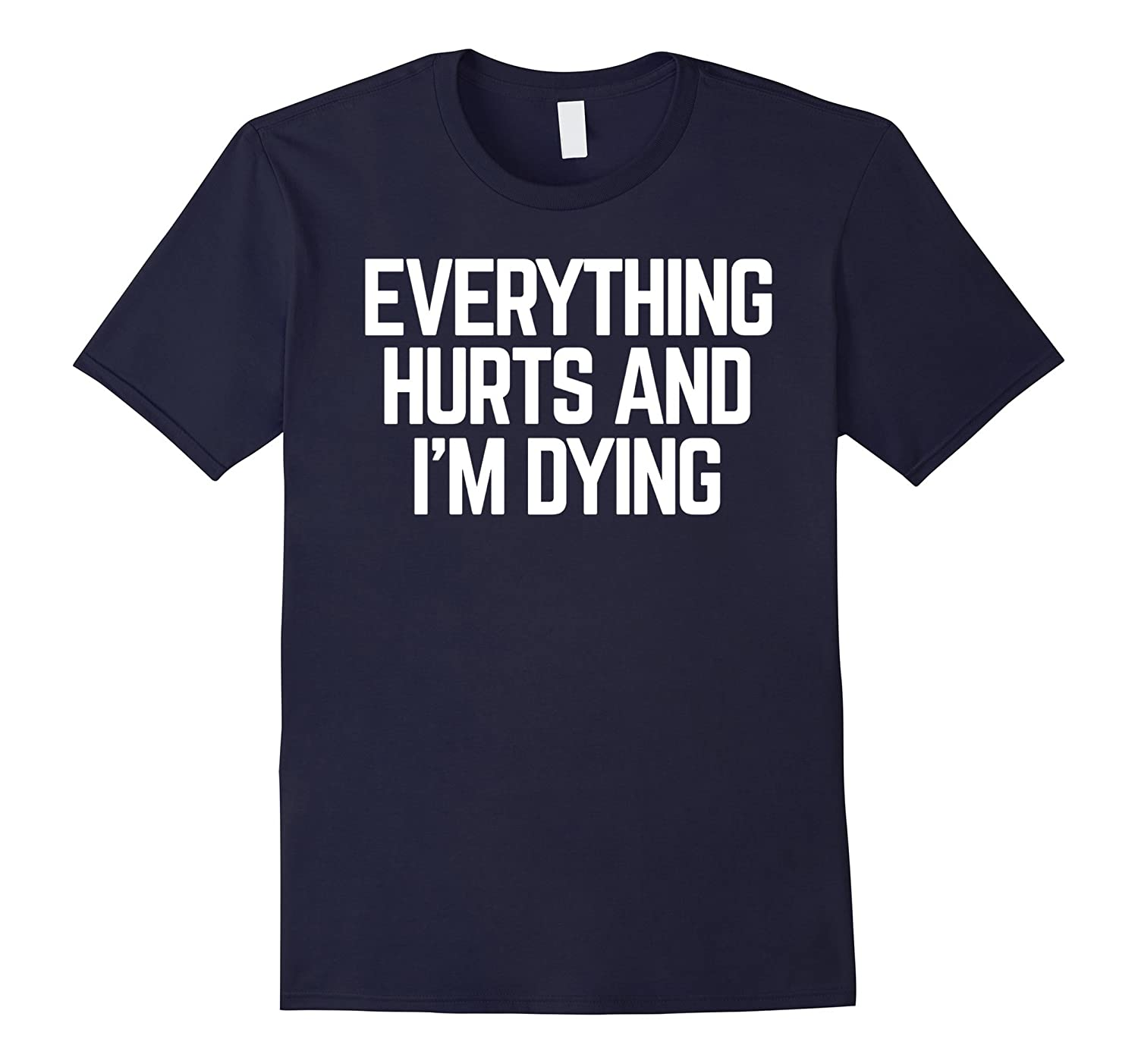 Everything Hurts and I'm Dying Funny Humor Lazy Shirt-Art