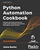 Python Automation Cookbook: 75 Python automation ideas for web scraping, data wrangling, and processing Excel, reports…