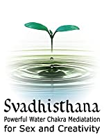 Svadhisthana - Powerful Meditation for Sex and Creativity [OV]