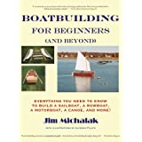 Boatbuilding for Beginners (and Beyond): Everything You Need to Know to Build a Sailboat, a Rowboat, a Motorboat, a Canoe, an