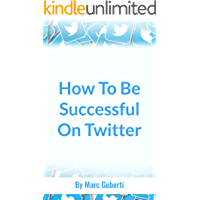 How To Be Successful On Twitter