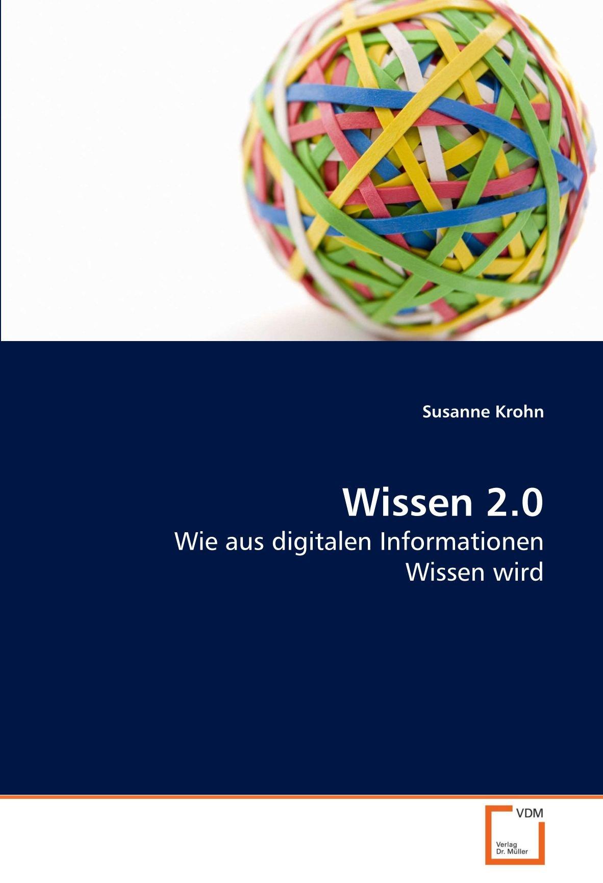Wissen 2.0: Wie aus digitalen Informationen Wissen wird