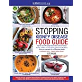 Stopping Kidney Disease Food Guide: A recipe, nutrition and meal planning guide to treat the factors driving the progression