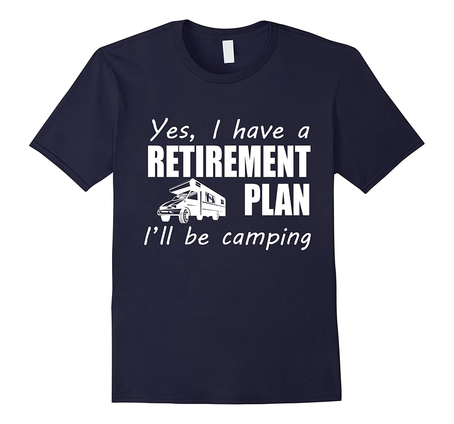 Yes I Have A Retirement Plan I'll Be Camping Summer Love Gift RV T-Shirt-CL