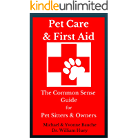 Pet Care & First Aid: The Common Sense Guide for Pet Sitters & Owners