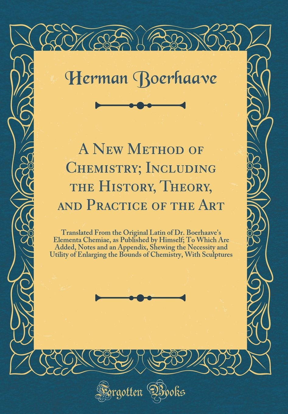 A New Method of Chemistry; Including the History, Theory, and ...
