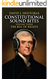 Constitutional Sound Bites, Volume Three: The Bill of Rights