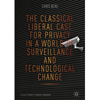 The Classical Liberal Case for Privacy in a World of Surveillance and Technological Change (Palgrave Studies in Classical Liberalism)
