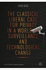 The Classical Liberal Case for Privacy in a World of Surveillance and Technological Change (Palgrave Studies in Classical Liberalism) Kindle Edition