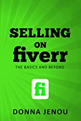 Selling on Fiverr: The Basics and Beyond Kindle Edition