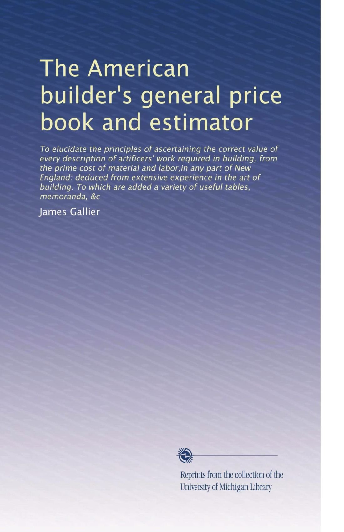 The American builder's general price book and estimator: To elucidate the principles of ascertaining t... pdf
