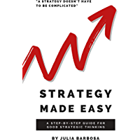 Strategy Made Easy: A Step-by-Step Guide For Good Strategic Thinking (English Edition)
