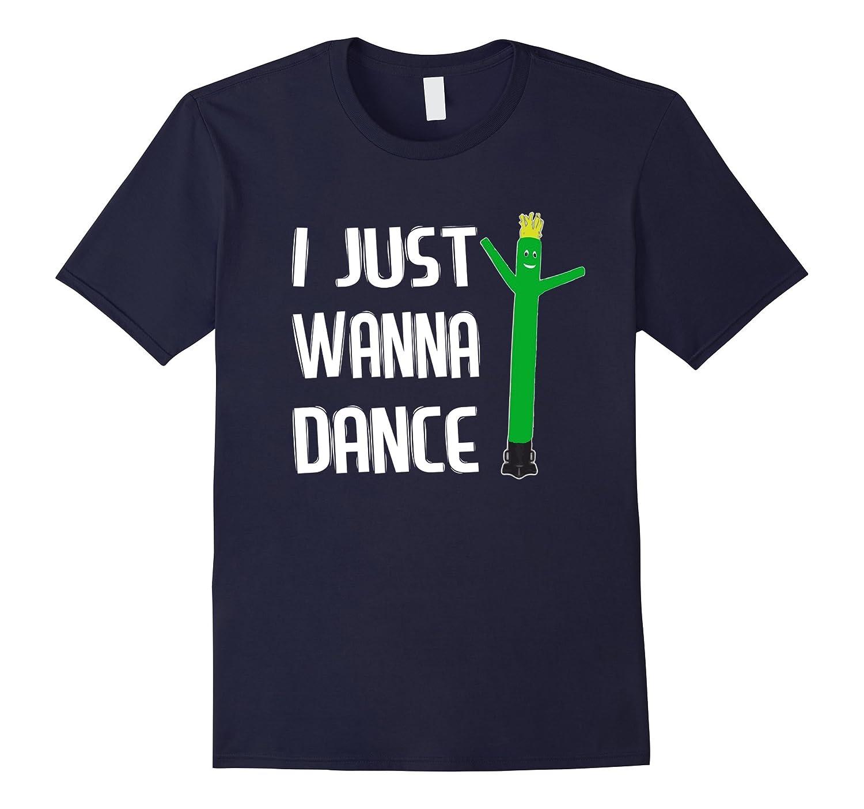 I Just Wanna Dance Funny Air Dancer T-Shirt-TD
