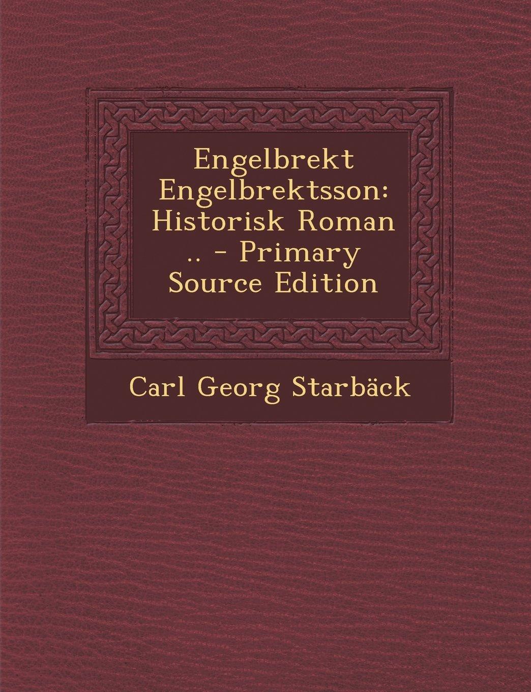 Download Engelbrekt Engelbrektsson: Historisk Roman .. (Swedish Edition) PDF