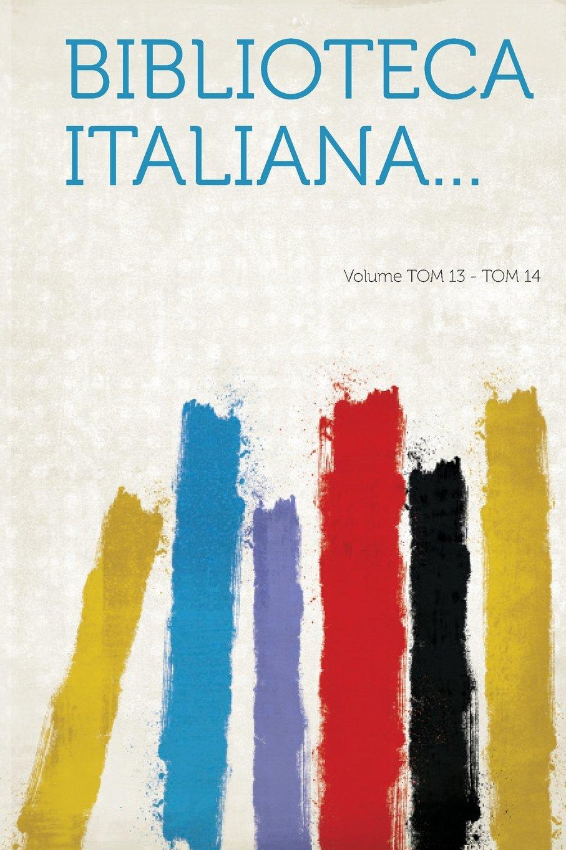 Read Online Biblioteca Italiana... Volume Tom 13 - Tom 14 pdf epub