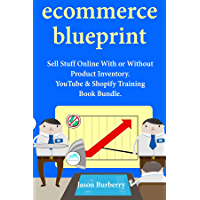 Ecommerce Blueprint: Sell Stuff Online With or Without Product Inventory. YouTube & Shopify Training Book Bundle…