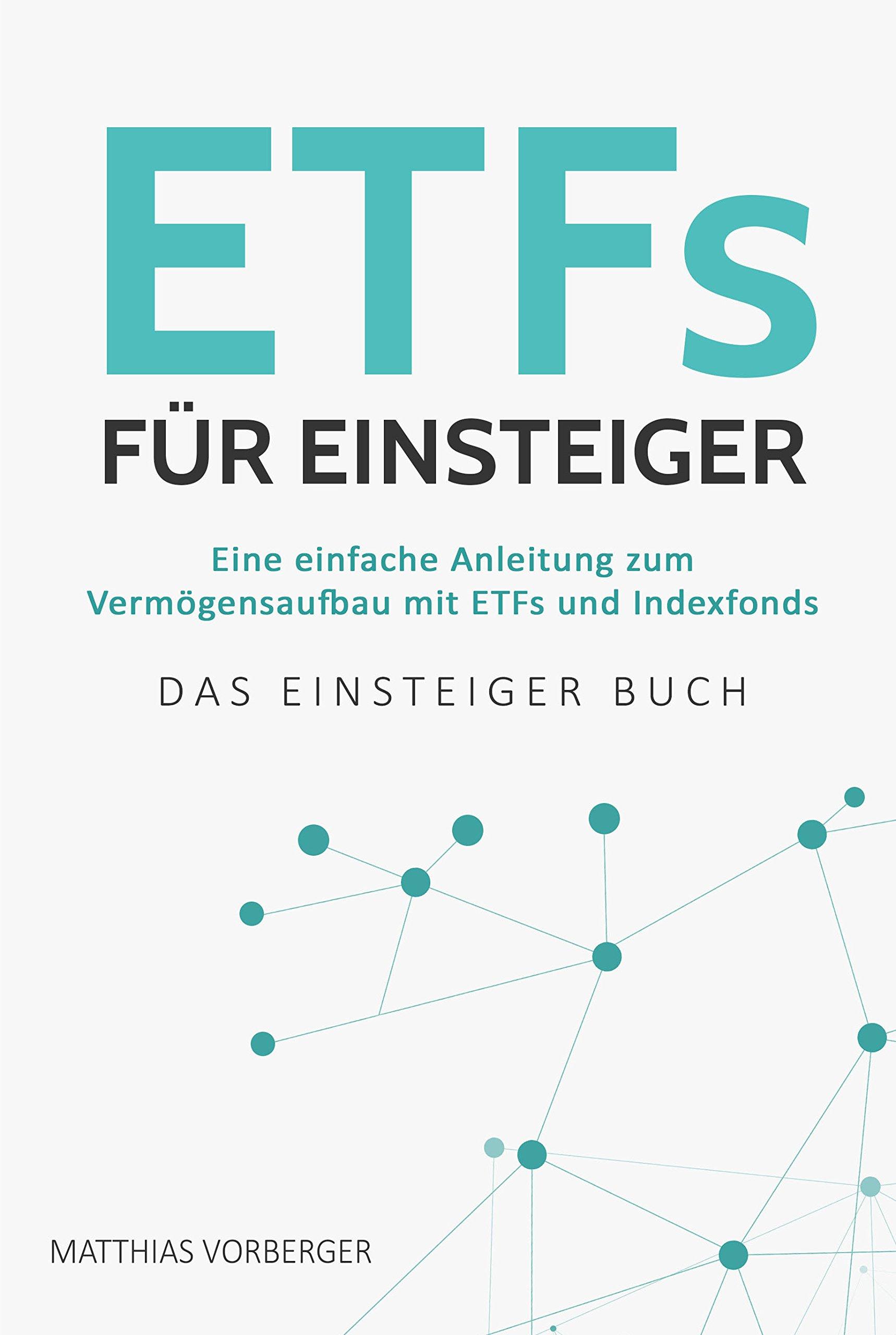ETFs Für Einsteiger  Eine Einfache Anleitung Zum Vermögensaufbau Mit ETFs Und Indexfonds   Das Einsteiger Buch