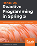 Hands-On Reactive Programming in Spring 5: Build cloud-ready, reactive systems with Spring 5 and Project Reactor