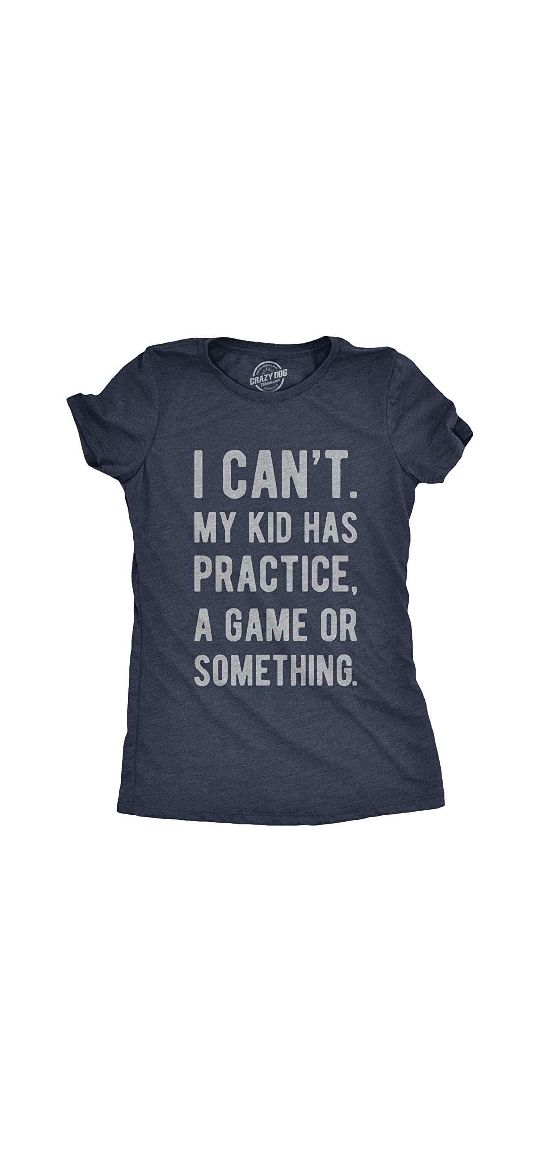 Womens I Cant My Kid Has Practice A Game Or Something T Shirt