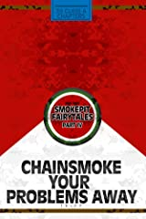 Chainsmoke Your Problems Away; Smokepit Fairytales Part IV Kindle Edition