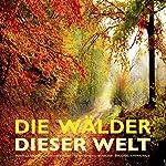 Die Wälder dieser Welt: Friedvolle Waldgeräusche (ohne Musik) - Indien, Himalaya, Neuseeland, Amazonas, Schwarzwald   Yella A. Deeken